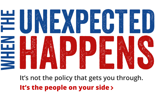 When the unexpected happens it is not a policy that gets you through. It's the people that are on your side